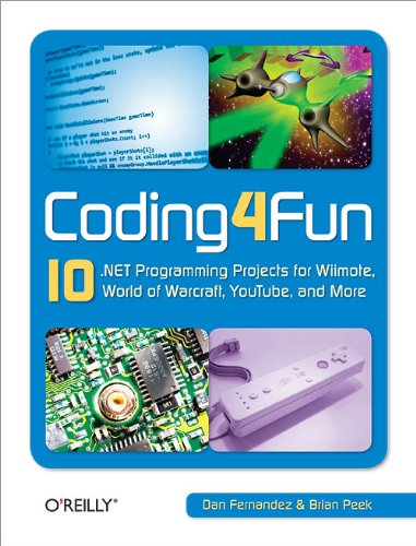 Coding4Fun: 10 .NET Programming Projects for Wiimote, YouTube, World of Warcraft, and More by Brand: O'Reilly Media
