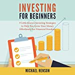 Investing for Beginners: 9 Little Known Investing Strategies to Help You Grow Your Money Effortlessly for Financial Freedom  | Michael Henson