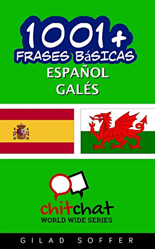 1001+ frases básicas español - galés (Spanish and Welsh Edition) [Soffer, Gilad] (Tapa Blanda)