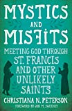 img - for Mystics and Misfits: Meeting God Through St. Francis and Other Unlikely Saints book / textbook / text book