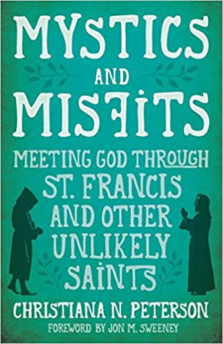 Mystics And Misfits Meeting God Through St Francis And Other