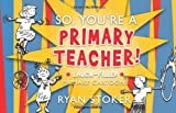So, You're a Primary Teacher, Ryan Stoker, 1599551705