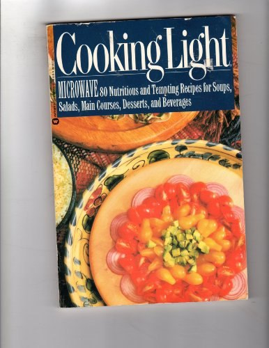 Cooking Light Microwave: 80 Nutritious and Tempting Recipes for Soups, Salads, Main Courses, Desserts, and Beverages by Cooking Light