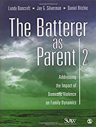 The Batterer as Parent: Addressing the Impact of Domestic Violence on Family Dynamics (SAGE Series on Violence against Women)