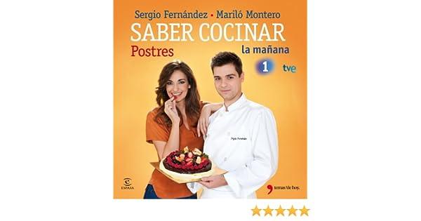 Amazon.com: Saber cocinar postres (Spanish Edition) eBook: Sergio Fernández, Mariló Montero: Kindle Store