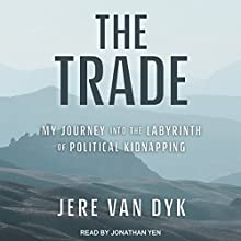 The Trade: My Journey into the Labyrinth of Political Kidnapping Audiobook by Jere Van Dyk Narrated by Paul Boehmer