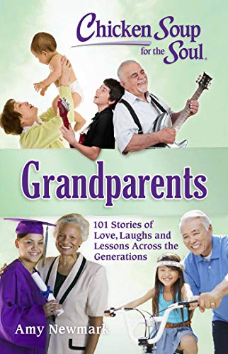 Pdf Parenting Chicken Soup for the Soul: Grandparents: 101 Stories of Love, Laughs and Lessons Across the Generations
