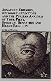 Jonathan Edwards, Religious Affections and the Puritan Analysis of True Piety, Spiritual Sensations, and Heart Religion 9780773472365