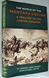 img - for The March of the Montana Column A Prelude to the Custer Disaster book / textbook / text book