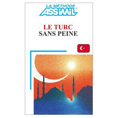 Assimil Language Courses : Le Turc sans Peine (Turkish for French Speakers) Book only (French and Turkish Edition)