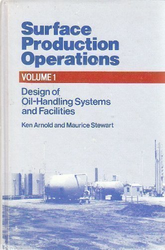 Surface Production Operations: Design of Oil Handling Systems and Facilities, Vol 1