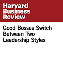 Good Bosses Switch Between Two Leadership Styles Other by Jon Maner Narrated by Fleet Cooper