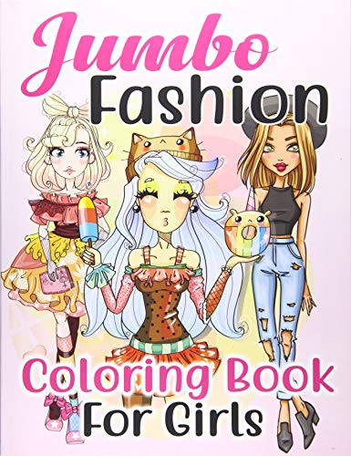 Jumbo Fashion Coloring Book for Girls: Over 300 Beauty Coloring Pages For Girls, Kids and Teens With Gorgeous Fun Fashion Style & Other Cute Designs