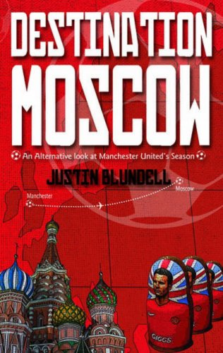 Download Destination Moscow: An Alternative Look at Manchester United's Season pdf epub
