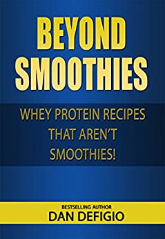 Beyond Smoothies - whey protein recipes: Easy recipes using whey protein powder in your diet by [DeFigio, Dan, Publishing, Iron Ring]