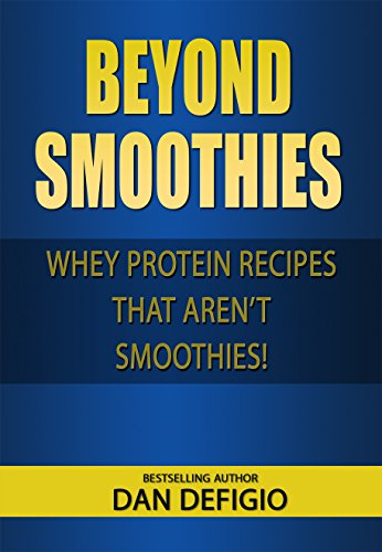 Beyond Smoothies - whey protein recipes: Easy recipes using whey protein powder in your diet