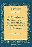 la clef grands myst?res suivant h?noch abraham herm?s trism?giste et salomon classic reprint french edition