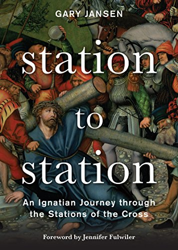 Station to Station: An Ignatian Journey through the Stations of the Cross (Stations Of The Cross Prayers And Reflections)