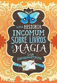 Uma história incomum sobre livros e magia por [Papademetriou, Lisa]