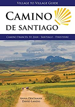 ``WORK`` Camino De Santiago (Village To Village Guide): Camino Frances 2017: St Jean - Santiago - Finisterre. causada reliable hours reports circuits Events Incepand