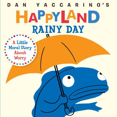 Rainy Day: A Little Moral Story About Worry (Dan Yaccarino's Happyland)