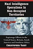 Nazi Intelligence Operations in Non-Occupied Territories: Espionage Efforts in the United States, Britain, South America and Southern Africa