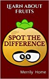 Spot the difference - Learn about fruits: (Seek and Find Books for Preschoolers) (Find the Difference Puzzle Books) (spot the difference puzzles, spot ... find the difference puzzle books kids)