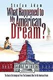 What Happened to My American Dream?, Stefan Adam, 1425746365