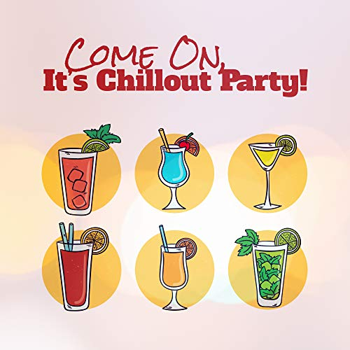 Come On, It's Chillout Party! - 2019 Electronic Chill Out Best Party Beats, Happy Deep Music for Dancing, Pool Party or Clubbing, Low BPM Top Vibes