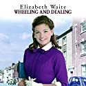 Wheeling and Dealing Audiobook by Elizabeth Waite Narrated by Annie Aldington