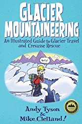 Glacier Mountaineering: An Illustrated Guide to Glacier Travel and Crevasse Rescue (How to Climb)