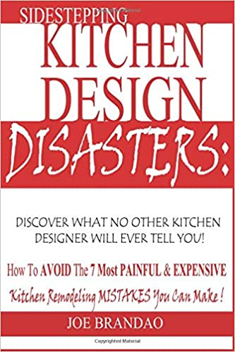 Sidestepping Kitchen Design Disasters   How To Avoid the 7 Most Painful    Expensive Kitchen Remodeling Mistakes You Can Make! Paperback – December  12 8c468148347