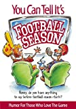 img - for You Can Tell It's Football Season: Honey, Do You Have Anything to Say Before Football Season Starts? Humor for Those Who Love the Game book / textbook / text book