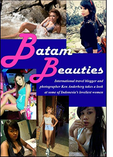 Batam Beauties: International travel blogger and photographer Ken Anderberg takes a look at some of Indonesia's loveliest women (2 Bagsand a Pack World Tour Book 10)