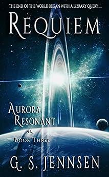 Requiem: Aurora Resonant Book Three (Aurora Rhapsody 9) by [Jennsen, G. S.]
