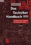 Das Techniker Handbuch: Grundlagen und Anwendungen der Maschinenbau-Technik
