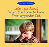 Let's Talk about When You Have to Have Your Appendix Out, Melanie Ann Apel, 0823958655