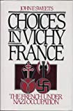 Front cover for the book Choices in Vichy France: The French Under Nazi Occupation by John Sweets
