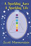 A Sparkling Aura ~ A Sparkling Life: A Guide to Ethereal Crystals and Gemstones, Chakras, Aura Cleansing, and Your Spirit Guides