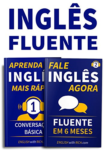 Inglês Fluente: Fale Inglês Agora 2: Inglês Fluente e Confiante Em 6 Meses e Aprenda Inglês Mais Rápido: Iniciante Nível 1: Conversação Básica: 2 em 1