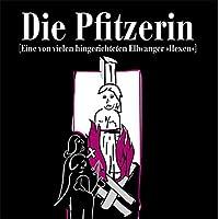 Die Pfitzerin: Eine von vielen hingerichteten Ellwanger »Hexen«