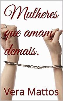 Mulheres que amam demais. (Portuguese Edition) by [Mattos, Vera]