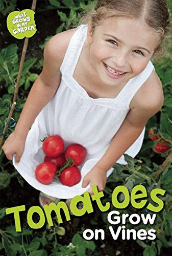 Tomatoes Grow on Vines (What Grows in My Garden) PDF