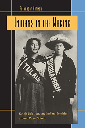 Indians in the Making: Ethnic Relations and Indian Identities around Puget Sound (American Crossroads)