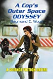 A Cop's Outer Space Odyssey, Raymond Wood, 0595334709