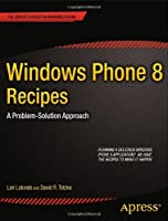 Windows Phone 8 Recipes: A Problem-Solution Approach Front Cover