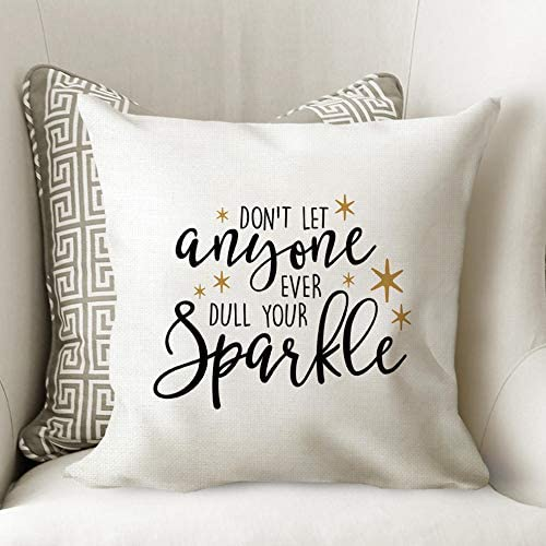 Amazon Com Throw Pillow With Words Motivational Quote Throw Pillow Don T Let Anyone Ever Dull Your Sparkle Throw Pillow Cover Home Kitchen