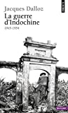 La Guerre D'indochine 1945-1954 (Collection Points. Se?d??>ie Histoire) (French Edition) by Jacques Dalloz (1987-02-01)