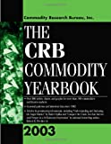 The CRB Commodity Yearbook 2003, Commodity Research Bureau, Inc. Staff, 0471444707