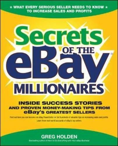 Read Online Secrets of the eBay Millionaires: Inside Success Stories -- and Proven Money-Making Tips -- from eBay's Greatest Sellers pdf